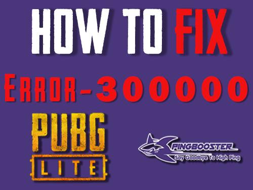 How to Fix Error 300000 PUBG LITE Update 13/02/2019